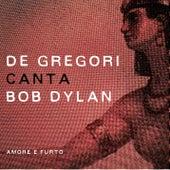 De Gregori canta Bob Dylan - Amore e furto di Francesco de Gregori