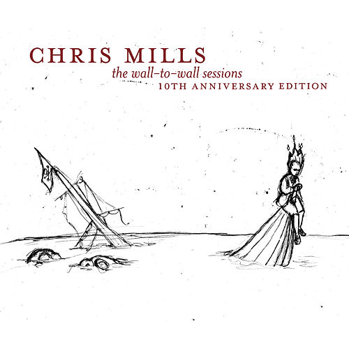 The Wall to Wall Sessions - 10th Anniversary Edition by Chris Mills