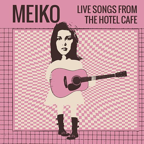 Live Songs from the Hotel Cafe - EP by Meiko