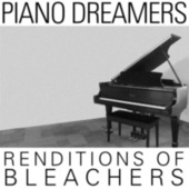 Piano Dreamers Renditions of Bleachers by Piano Dreamers