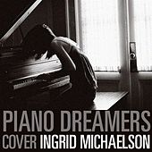 Piano Dreamers Cover Ingrid Michaelson by Piano Dreamers