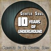 Gentle Soul 10 Years of Underground (Compiled By DJ General Slam) by Various Artists