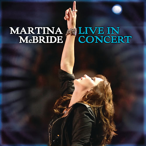 Martina McBride: Live In Concert by Martina McBride