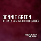 Bennie Green - The Classy Catalogue Recordings Series by Bennie Green