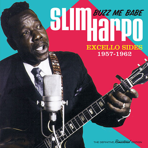 Buzz Me Babe: Excello Sides 1957 - 1962 by Slim Harpo