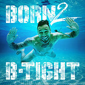 Born 2 B-Tight von B-Tight