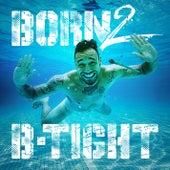 Born 2 B-Tight de B-Tight
