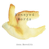 Honeyed Words by Anna Meredith