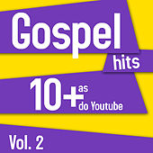 Gospel Hits - As 10 + do Youtube Vol. 2 de Various Artists