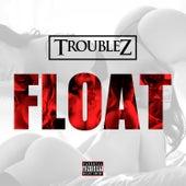 Float by Troublez