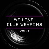 We Love Club Weapons, Vol. 1 by Various Artists