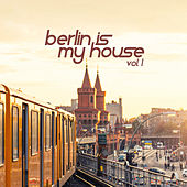 Berlin Is My House, Vol. 1 von Various Artists
