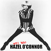 Hazel O'Connor - Will You by Hazel O'Connor