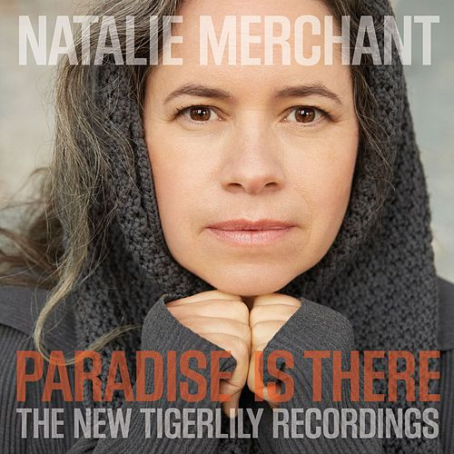Paradise Is There: The New Tigerlily Recordings by Natalie Merchant