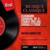 Schumann: Carnaval, Op. 9 - Franck: Prélude, choral et fugue (Mono Version) by Arthur Rubinstein