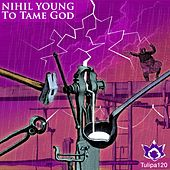 To Tame God - Single by Nihil Young