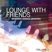 Lounge With Friends, Vol. 2 (Modern Lounge Grooves) by Various Artists