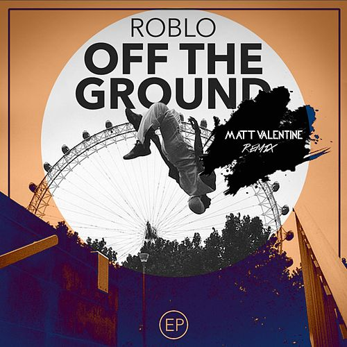 Get Off The Ground (Matt Valentine Remix) by Roblo