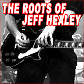 The Roots Of Jeff Healey by Various Artists