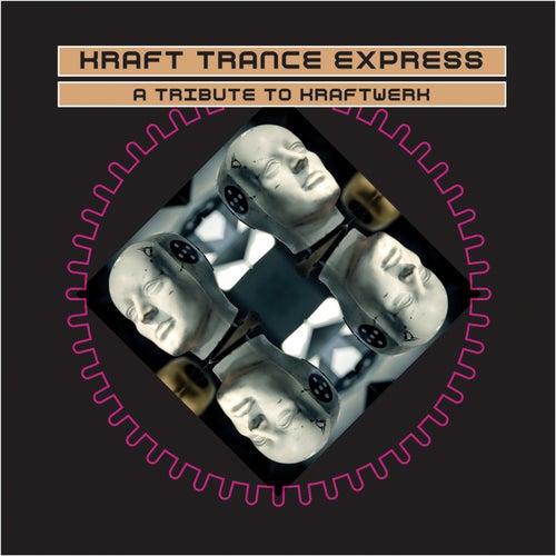 Kraft Trance Express - A Tribute To Kraftwerk by Various Artists