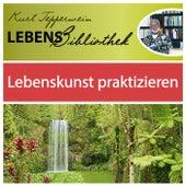 Lebens Bibliothek - Lebenskunst praktizieren by Kurt Tepperwein