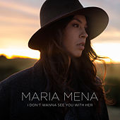 I Don't Wanna See You with Her de Maria Mena