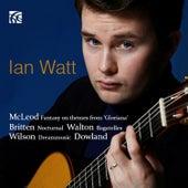 Dowland, Mcleod, Walton, Wilson & Britten: Works for Guitar by Ian Watt