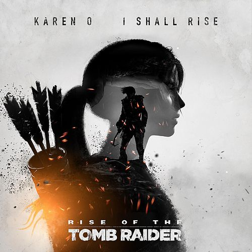 I Shall Rise (From 'Rise of the Tomb Raider') by Karen O