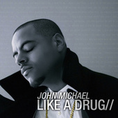 Like A Drug by John Michael
