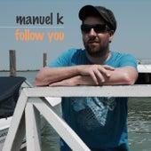 Follow You by Manuel K