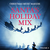 Christmas Music Makers: Santa's Holiday Mix, Vol. 4 by Various Artists