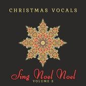 Christmas Vocals: Sing Noel Noel, Vol. 3 by Various Artists