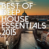 Best Of Deep House Essentials 2015 de Various Artists