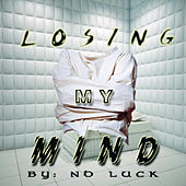 Losing My Mind - Single by No Luck
