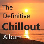 The Definitive Chillout Album di Various Artists