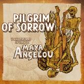 Pilgrim of Sorrow by Maya Angelou