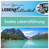 Lebens Bibliothek - Exakte Lebensführung by Kurt Tepperwein