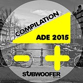 Compilation ADE 2015 (Subwoofer Records Presents: Amsterdam Dance Event) von Various Artists