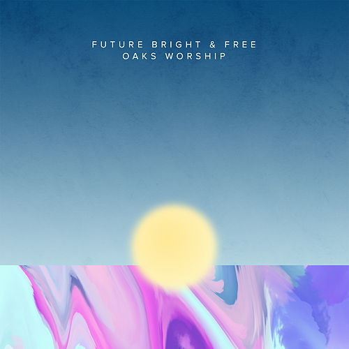 Future Bright & Free by Oaks Worship