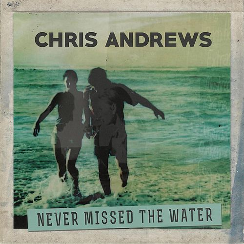 Never Missed the Water by Chris Andrews