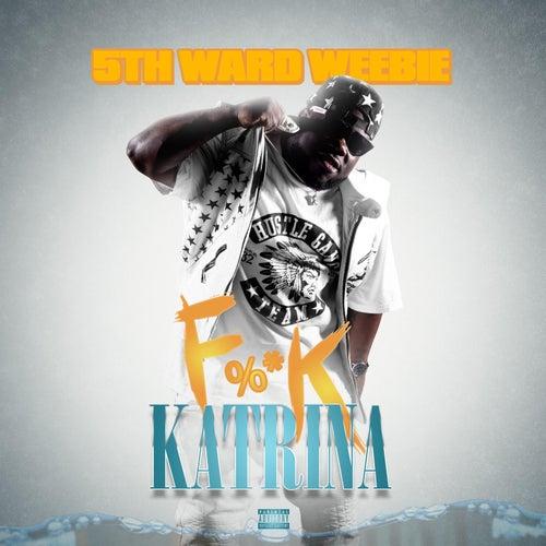 Fuck Katrina by 5th Ward Weebie
