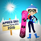 Après Ski Hütten Party Hits 2016 von Various Artists