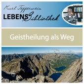 Lebens Bibliothek - Geistheilung als Weg by Kurt Tepperwein