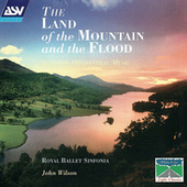 The Land Of The Mountain And The Flood - Scottish Orchestral Music by Royal Ballet Sinfonia