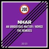 An Ubiquitous Matter / Novice (The Remixes) by Nhar