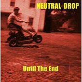 Until the End by Neutral Drop
