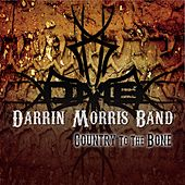 Country to the Bone by Darrin Morris Band