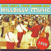Dim Lights, Thick Smoke & Hillbilly Music 1959 von Various Artists