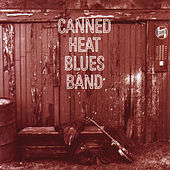 Canned Heat Blues Band (Original Recording Remastered) by Canned Heat