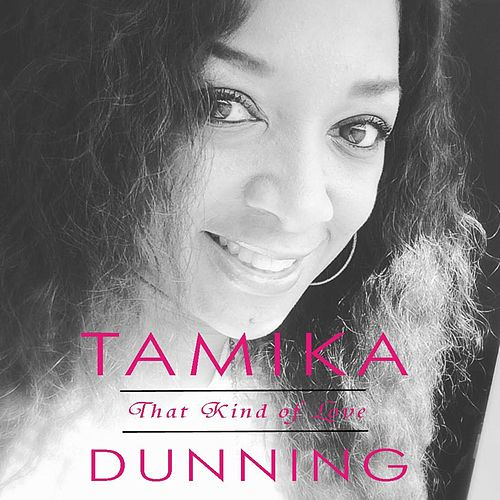 That Kind of Love by Tamika Dunning